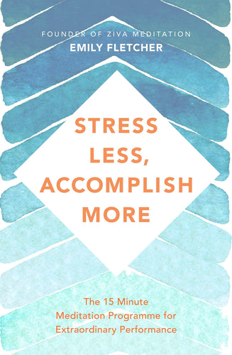 Stress Less, Accomplish More: The 15-Minute Meditation Programme for Extraordinary Performance (Book by Emily Fletcher)