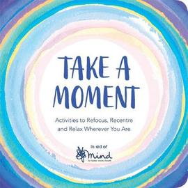 Take a Moment: Activities to Refocus, Re-centre and Relax Wherever You Are - Books - Spiffy