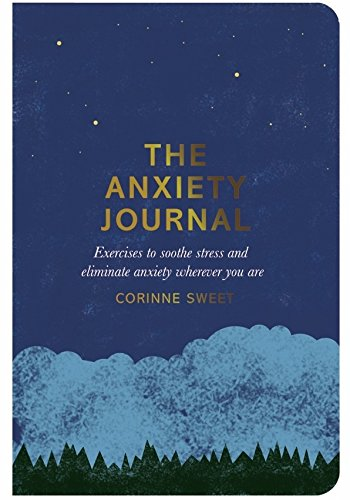 The Anxiety Journal: Exercises to Soothe Stress and Eliminate Anxiety Wherever You Are (By Corinne Sweet) - Spiffy