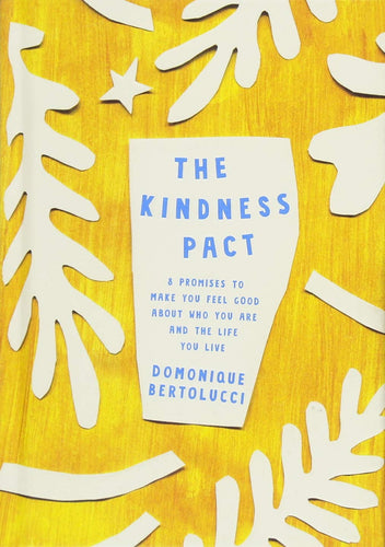 The Kindness Pact : 8 Promises to Make you Feel Good About Who You Are and the Life You Live