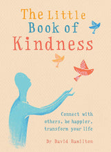 The Little Book of Kindness: Connect with Others, Be Happier, Transform Your Life (Book by Dr. David Hamilton)