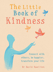 The Little Book of Kindness: Connect with Others, Be Happier, Transform Your Life (Book by Dr. David Hamilton) - Books - Spiffy