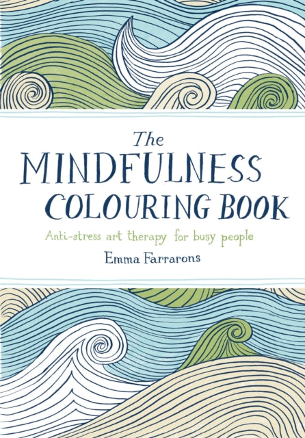 The Mindfulness Colouring Book: Anti-stress art therapy for busy people (Book by Emma Farrarons)