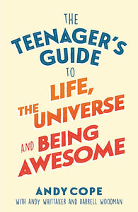 The Teenager's Guide to Life, the Universe and Being Awesome (Book by Andy Cope) - Books for Teenagers - Spiffy
