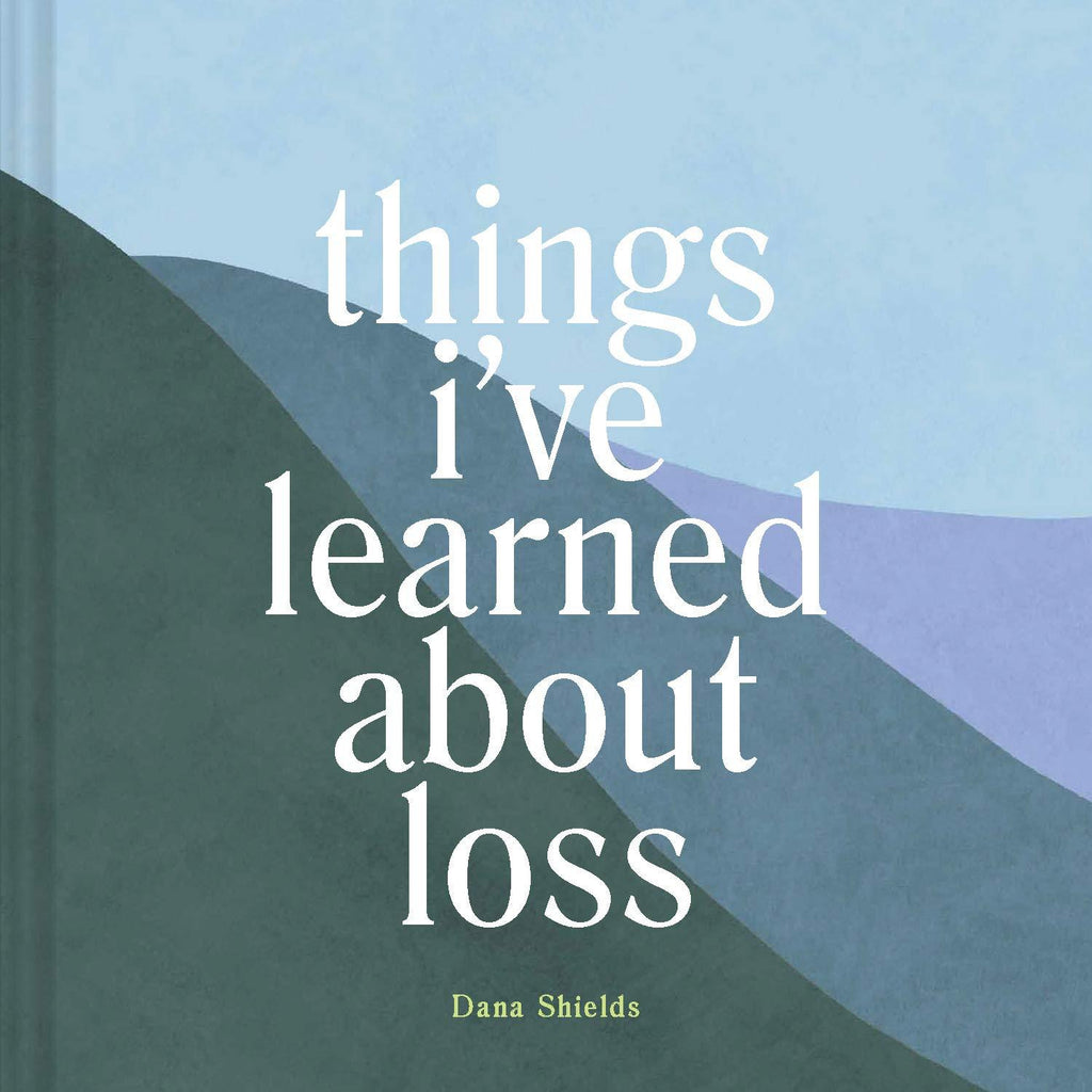 Things I've Learned about Loss (Book by Dana Shields) - Spiffy