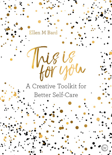 This is for You: A Creative Toolkit for Better Self-Care (Book by Elle M. Bard) - Books - Spiffy
