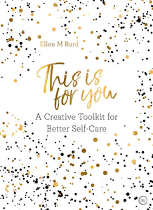 This is for You: A Creative Toolkit for Better Self-Care (Book by Elle M. Bard)