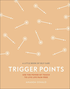 Trigger Points: Use the Power of Touch to Live Life Pain-Free (Book by Amanda Oswald)