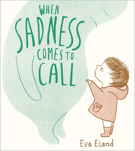 When Sadness Comes to Call (Book by Eva Eland) - Books for Children age 3-6 - Spiffy