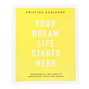 Your Dream Life Starts Here (Book by Kristina Karlsson) - Books - Spiffy