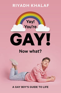 Yay! You're Gay! Now What?: A Gay Boy's Guide to Life (Book by Riyadh Khalaf) - Books for Teenagers - Spiffy