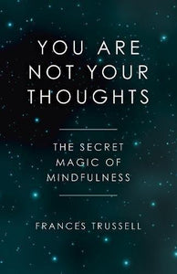 You Are Not Your Thoughts: The Secret Magic of Mindfulness (Book by Frances Trussell) - Books - Spiffy