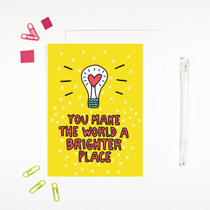 You Make The World a Brighter Place Encouragement Card by Angela Chick - Cards - Encouragement - Spiffy