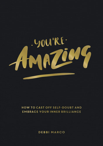 You're Amazing: How to Cast Off Self-Doubt and Embrace Your Inner Brilliance (Book by Debbi Marco) - Spiffy