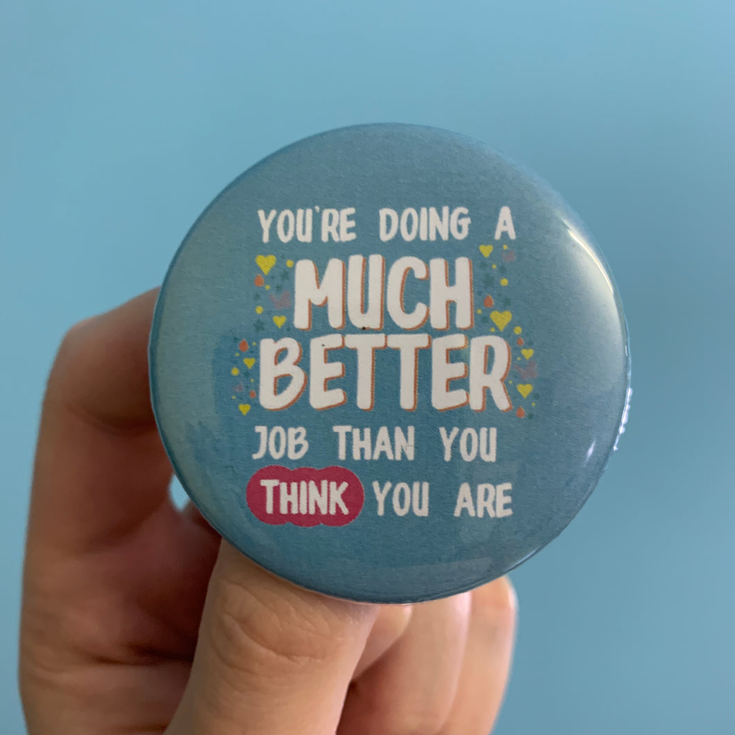 Much Better Job 56mm Pin Badge