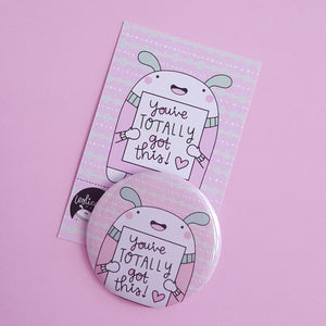 You've Totally Got This Button Badge - Pin Badges - Spiffy