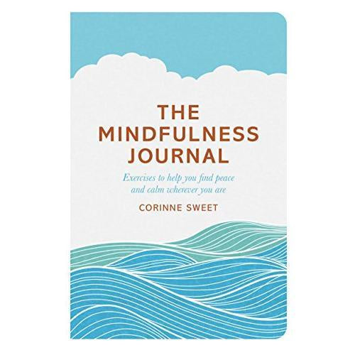 The Mindfulness Journal : Exercises to help you find peace and calm wherever you are (Book by Corinne Sweet) - Books - Spiffy