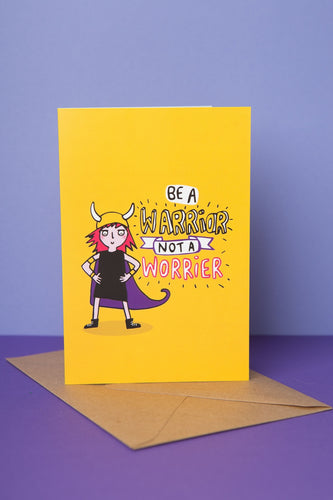 Be a Warrior not a Worrier - Greeting Card by Katie Abey - Cards - Encouragement - Spiffy