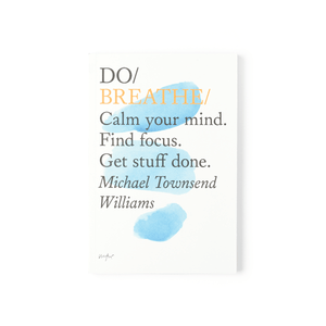 Do Breathe : Clear Your Head. Find Focus. Get Stuff Done. (Book by Michael T. Williams) - Books - Spiffy