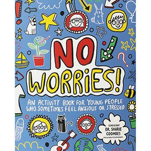 No Worries! A mindful activity book for young people who sometimes feel anxious or stressed (Book by Sharie Coombes) - Spiffy