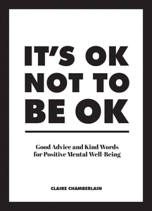 It's Ok Not To Be Ok: Good Advice and Kind Words for Positive Mental Well-Being (Book by Claire Chamerlain) - Books - Spiffy