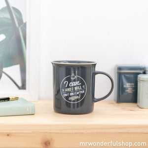 I Can and I Will...But Only After Coffee mug - Happy Mugs - Spiffy