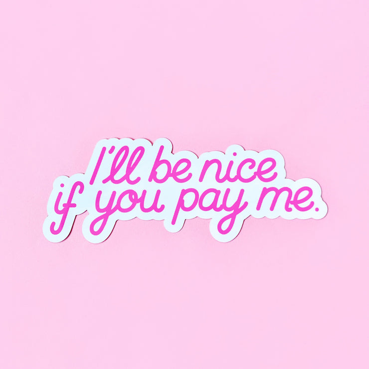 I'll Be Nice if You Pay Me Sticker