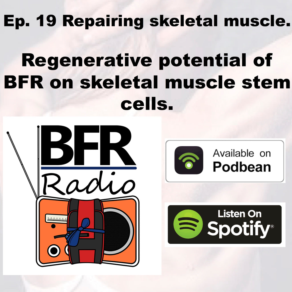 BFR Radio Podcast - Blood Flow Restriction and Stem Cells - regenerative potential for skeletal muscle.