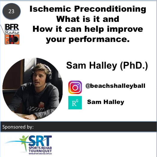 Ischemic Preconditioning (IPC) and improving performance with Blood Flow Restriction (BFR). Guest is Sam Halley PhD. BFR Radio Podcast.
