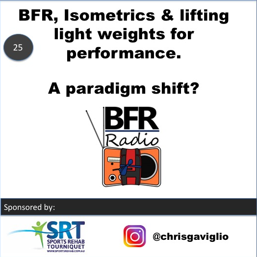 BFR Radio Podcast - Blood Flow Restriction, Isometrics and lifting light weights for performance.