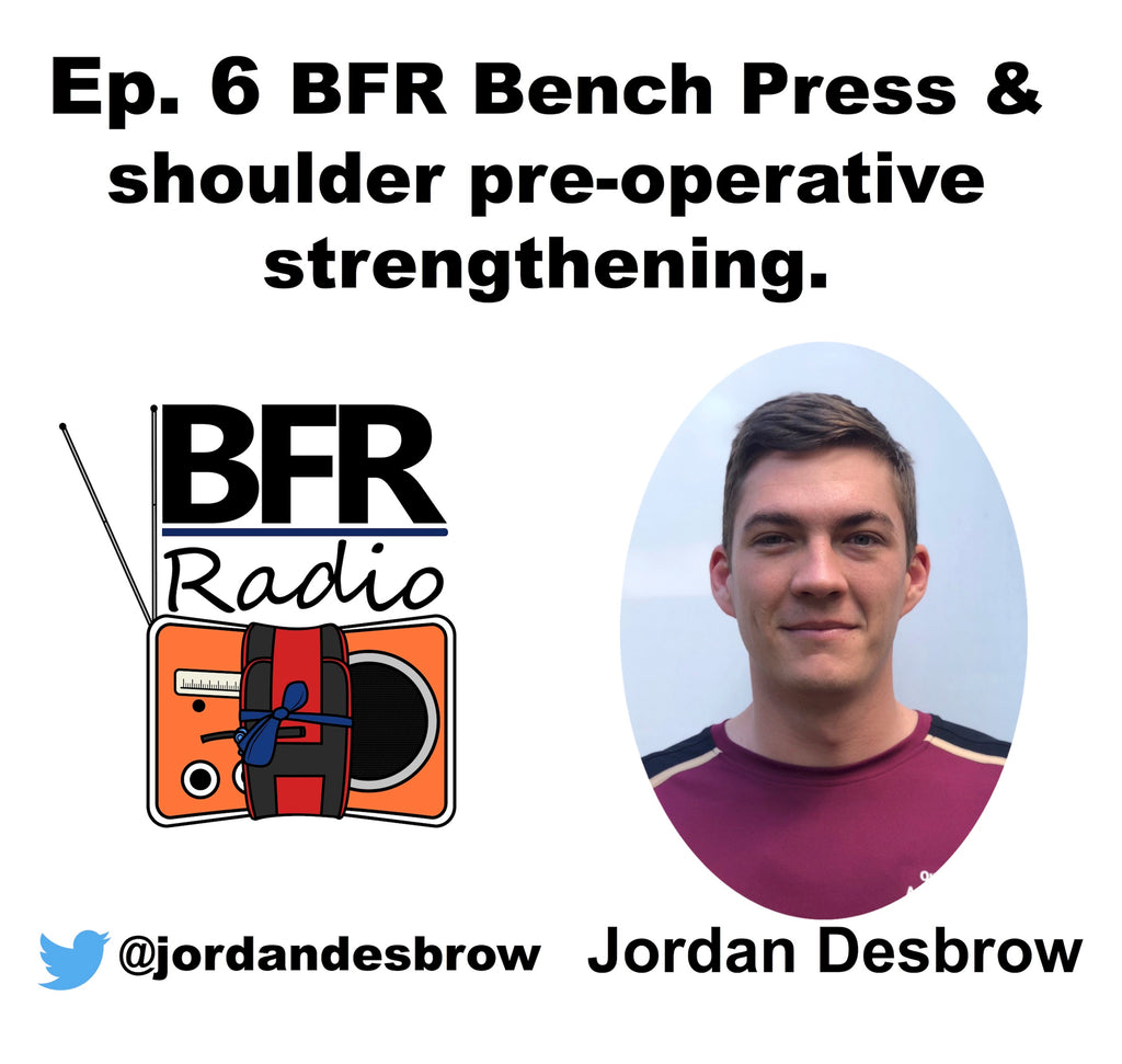 BFR Radio Podcast - Blood Flow Restriction (Guest - Jordan Desbrow)