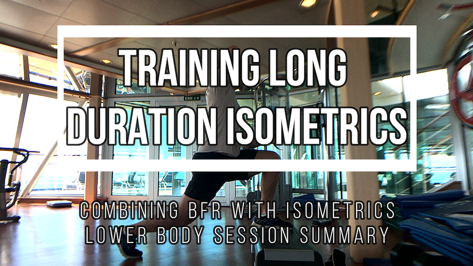 Long duration isometrics - combining with BFR. A lower body session.