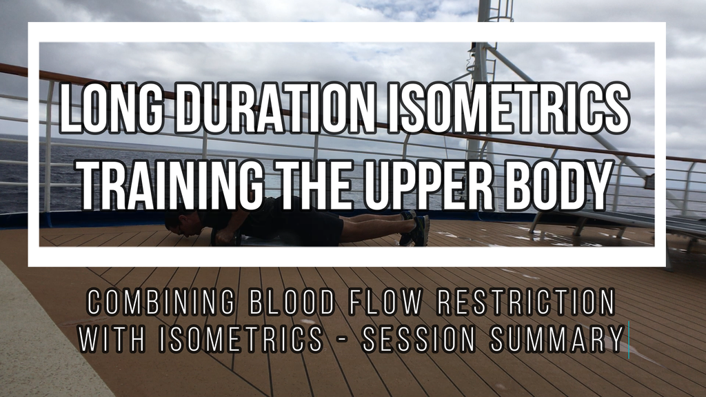 Upper body long duration isometrics with Blood Flow Restriction - training on holidays