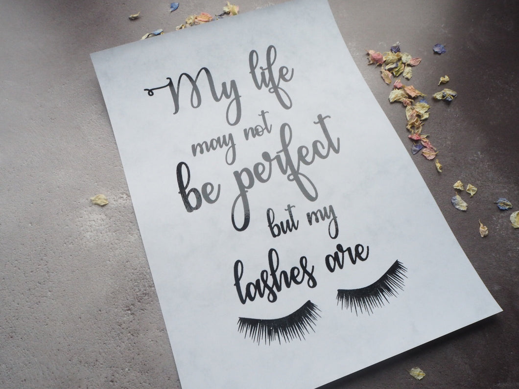 My life may not be perfect but my lashes are