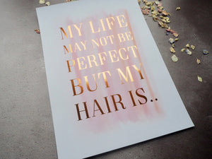 My life may not be perfect but my hair is