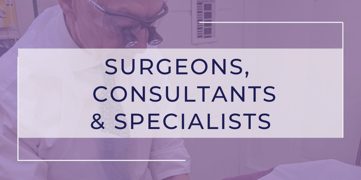 Surgeons, Consultants and Specialists