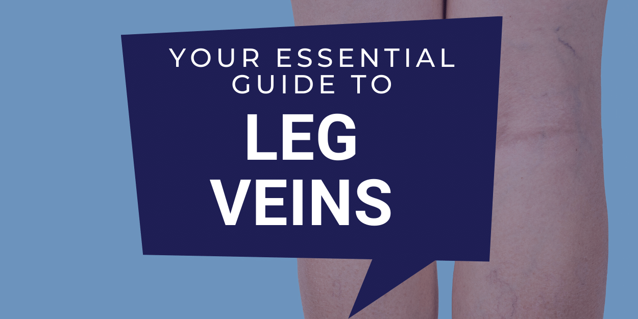 Your essential Guide to leg veins
