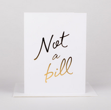 Not a Bill Greeting Card