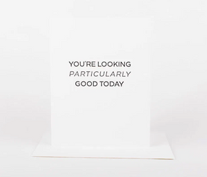 Looking Particularly Good Greeting Card