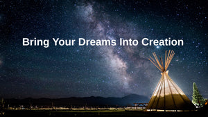 Bring Your Dreams Into Creation