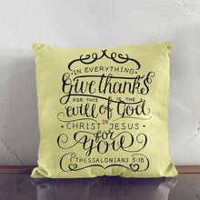 Load image into Gallery viewer, Scripture Throw Pillow Cover- 1 Thessalonians 5:18 - Adoration Apparel | Christian Shirts, Hats, for Women, Men and Toddlers