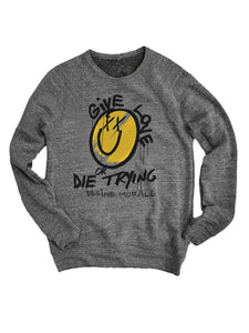 Give Love or Die Trying - (Tri Blend Grey) Unisex Sweatshirt