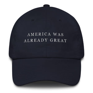 America Was Already Great - Dad Hat