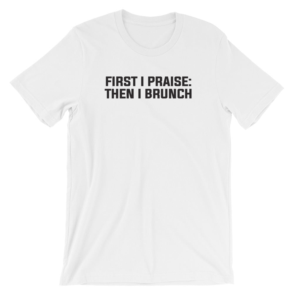 First I Praise: Then I Brunch - Short-Sleeve Unisex T-Shirt