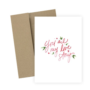 You Are My Love Story: Greeting Card