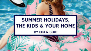 Summer Holidays, The Kids & Your Home