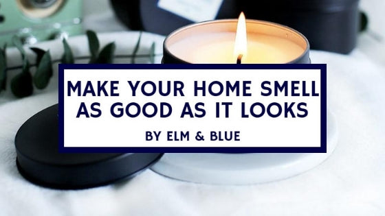 Make Your Home Smell as Good as it Looks