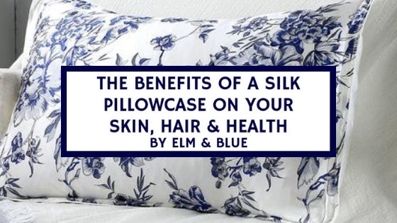 The Benefits of a Silk Pillowcase on Your Skin, Hair & Health