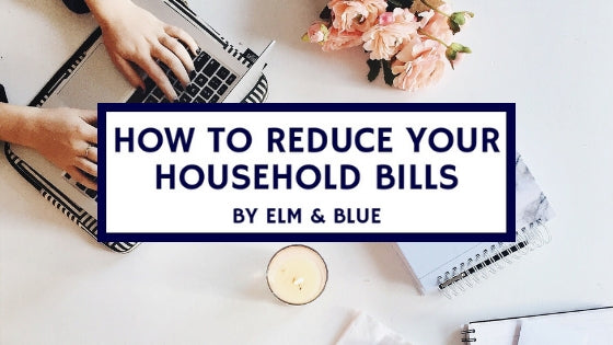 How to Reduce Your Household Bills (& Help the Environment)