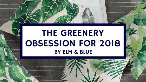 the greenery obsession for 2018 by elm and blue